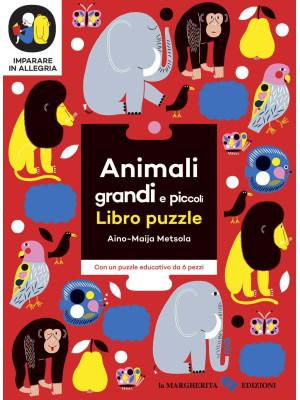Animali grandi e piccoli. Imparare in allegria. Libro puzzle. Ediz. a colori