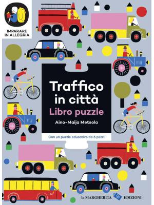 Traffico in città. Imparare in allegria. Libro puzzle. Ediz. a colori