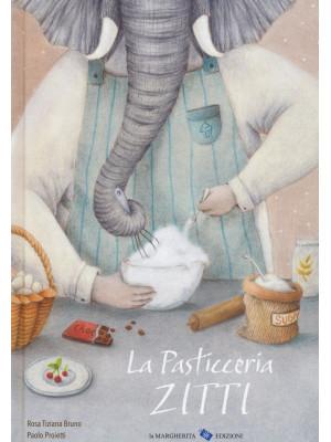 La pasticceria Zitti. Ediz. a colori