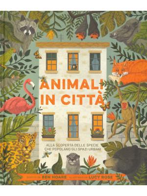 Animali in città. Alla scoperta delle specie che popolano gli spazi urbani. Ediz. a colori