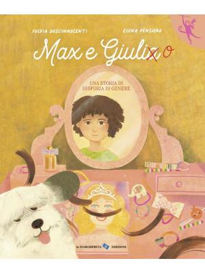 Max e Giulia. Una storia di disforia di genere. Ediz. a colori