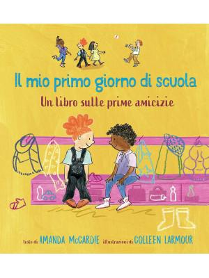 Il mio primo giorno di scuola. Un libro sulle prime amicizie. Ediz. a colori