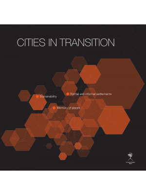Cities in transition. Sustainability, formal and informal settlements, memory of place