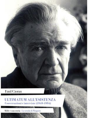 Ultimatum all'esistenza. Conversazioni e interviste (1949-1994)