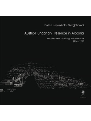 Austro-Hungarian presence in Albania. Architecture, planning, infrastructure (1916-1935)