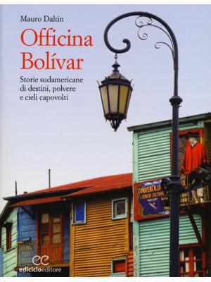 Officina Bolívar. Storie sudamericane di destini, polvere e cieli capovolti