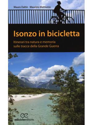 Isonzo in bicicletta. Itinerari tra natura e memoria sulle tracce della Grande Guerra