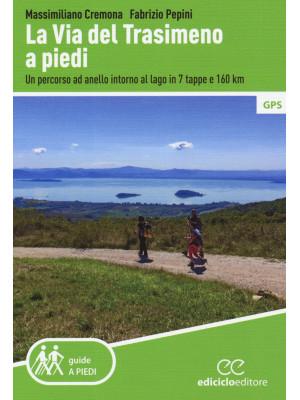 La Via del Trasimeno a piedi. Un percorso ad anello intorno al lago in 7 tappe e 160 Km