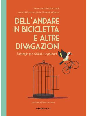 Dell'andare in bicicletta e altre divagazioni. Antologia per ciclisti e sognatori