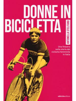 Donne in bicicletta. Una finestra sulla storia del ciclismo femminile in Italia