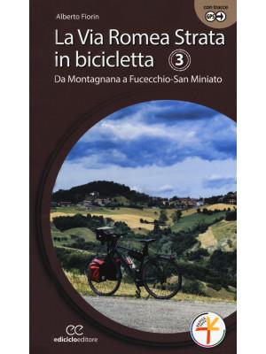 La via Romea Strata in bicicletta. Ediz. a spirale. Vol. 3: Da Montagnana a Fucecchio-San Miniato