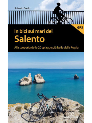 In bici sui mari del Salento. Alla scoperta delle 20 spiagge più belle della Puglia