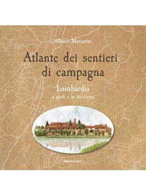 Atlante dei sentieri di campagna. Vol. 1: Lombardia a piedi e in bicicletta