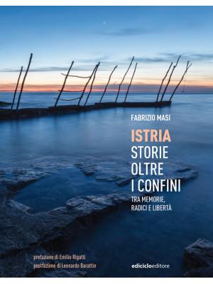 Istria, storie oltre i confini. Tra memorie, radici e libertà