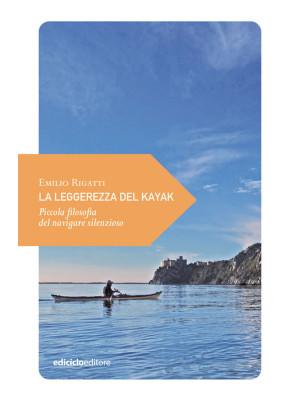 La leggerezza del kayak. Piccola filosofia del navigare silenzioso