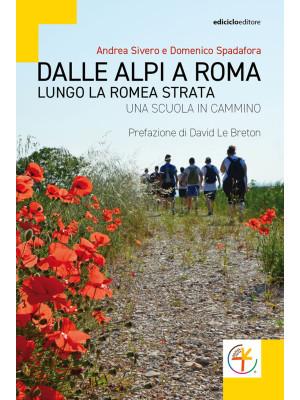 Dalle Alpi a Roma. Lungo la Romea Strata. Una scuola in cammino