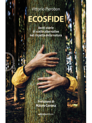 Ecosfide. 20 storie di scelte alternative nel rispetto della natura