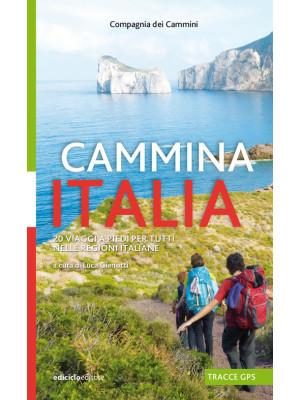 Cammina Italia. 20 viaggi a piedi per tutti nelle regioni italiane