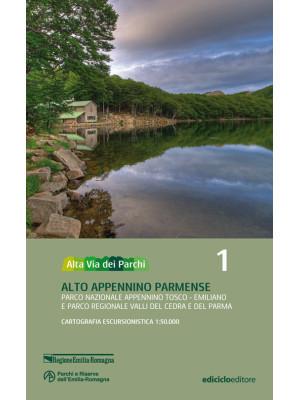 Alta via dei parchi 1:50.000. Nuova ediz.. Vol. 1: Alto Appennino parmense. Parco nazionale Appennino tosco-emiliano e parco regionale Valli del Cedra e del Parma