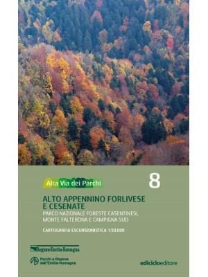 Alta via dei parchi 1:50.000. Nuova ediz.. Vol. 8: Alto Appennino forlivese e cesenate. Parco nazionale Foreste Casentinesi, monte Falterona e Campigna sud