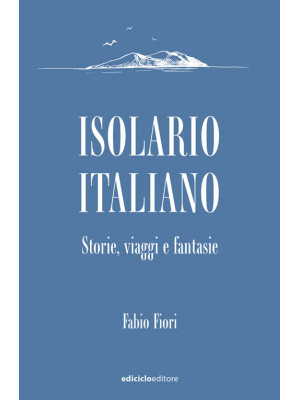 Isolario italiano. Storie, viaggi e fantasie