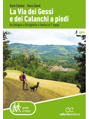 La Via dei Gessi e dei Calanchi a piedi. Da Bologna a Brisighella e Faenza in 7 tappe