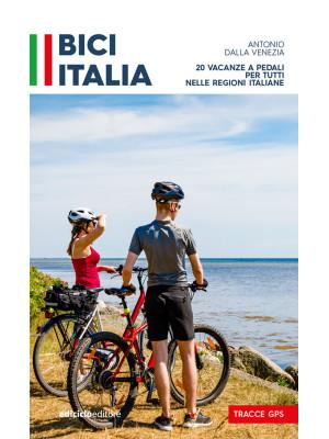 Bici Italia. 20 vacanze a pedali per tutti nelle regioni italiane