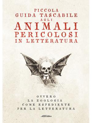 Piccola guida tascabile agli animali pericolosi in letteratura. Ovvero la zoologia come espediente per la letteratura