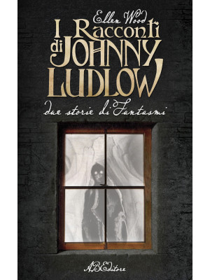 I racconti di Johnny Ludlow. Due storie di fantasmi