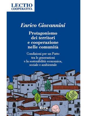 Protagonismo dei territori e cooperazione nelle comunità. Condizioni per un Patto tra le generazioni e la sostenibilità economica, sociale e ambientale