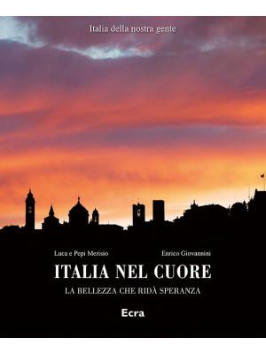 Italia nel cuore. La bellezza che ridà speranza. Ediz. illustrata