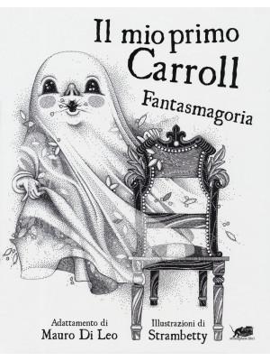 Il mio primo Carroll. Fantasmagoria. Ediz. illustrata