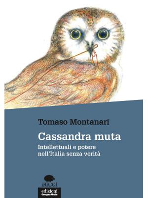 Cassandra muta. Intellettuali e potere nell'Italia senza verità