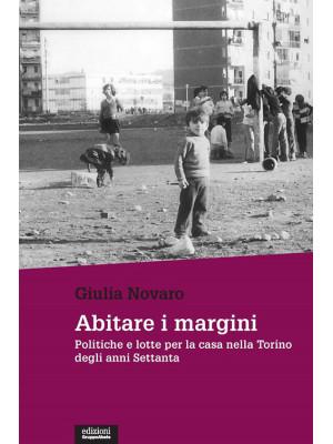 Abitare i margini. Politiche e lotte per la casa nella Torino degli anni Settanta