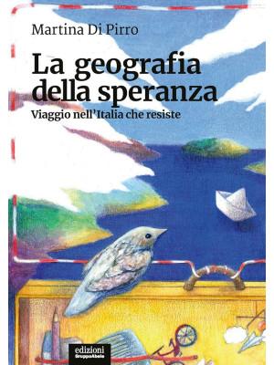 La geografia della speranza. Viaggio nell'Italia che resiste