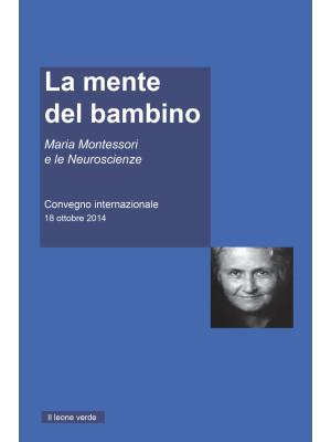 La mente del Bambino. Maria Montessori e le Neuroscienze. Convegno internazionale (18 ottobre 2014)