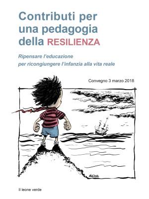 Contributi per una pedagogia della resilienza. Ripensare l'educazione per ricongiungere l'infanzia alla vita reale. Convegno (3 marzo 2018)