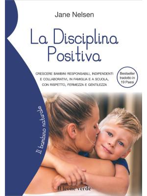 La disciplina positiva. Crescere bambini responsabili, indipendenti e collaborativi, in famiglia e a scuola, con rispetto, fermezza e gentilezza