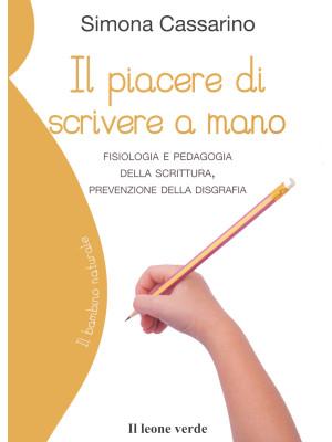 Il piacere di scrivere a mano. Fisiologia e pedagogia della scrittura, prevenzione della disgrafia