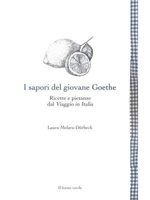 I sapori del giovane Goethe. Ricette e pietanze dal «Viaggio in Italia»