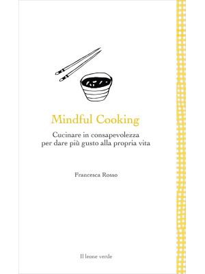 Mindful cooking. Cucinare in consapevolezza per dare più gusto alla propria vita