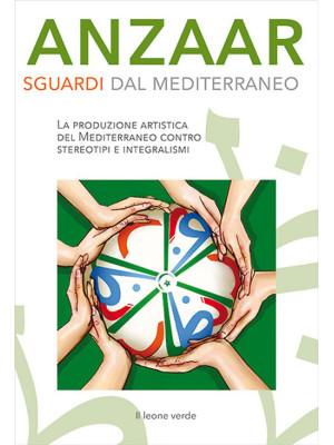 Anzaar. Sguardi dal Mediterraneo. La produzione artistica del Mediterraneo contro stereotipi e integralismi