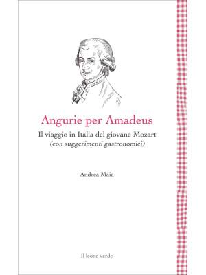 Angurie per Amadeus. Il viaggio in Italia del giovane Mozart (con suggerimenti gastronomici)