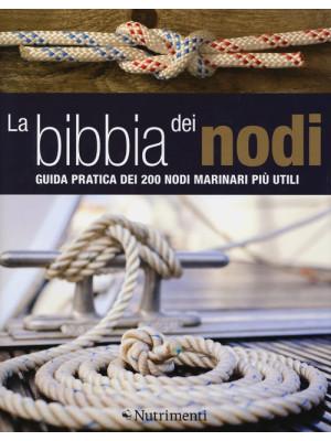 La bibbia dei nodi. Guida pratica dei 200 nodi marinari più utili
