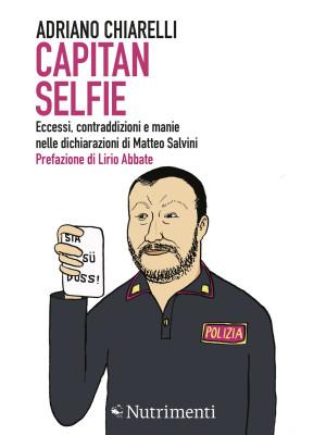 Capitan Selfie. Eccessi, contraddizioni e manie nelle dichiarazioni di Matteo Salvini