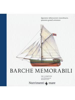 Barche memorabili. Quaranta imbarcazioni straordinarie, quaranta grandi avventure