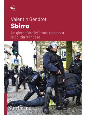 Sbirro. Un giornalista infiltrato racconta la polizia francese