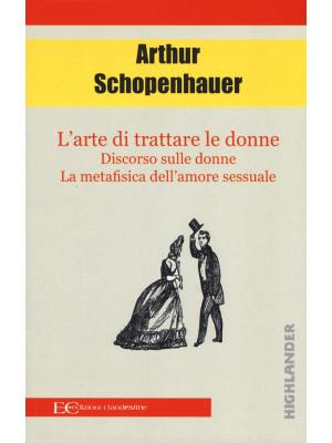 L'arte di trattare le donne: Discorso sulle donne-Metafisica dell'amore sessuale