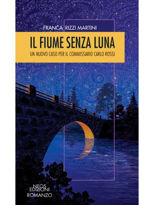 Il fiume senza luna. Un nuovo caso per il commissario Carlo Rossi