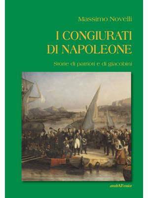I congiurati di Napoleone. Storie di patrioti e di giacobini